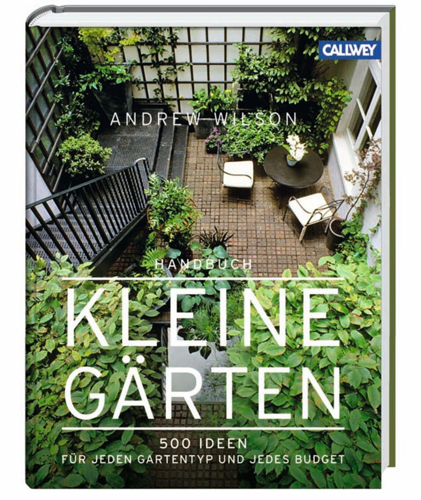 """Kleine ganz groß: """"Handbuch Kleine Gärten"""" von Andrew Wilson"""