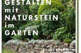 """Ein Garten aus Stein: """"Gestalten mit Naturstein im Garten"""" von Daniel Böswirth und Alice Thinschmidt"""