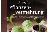Alles über Pflanzenvermehrung Buch